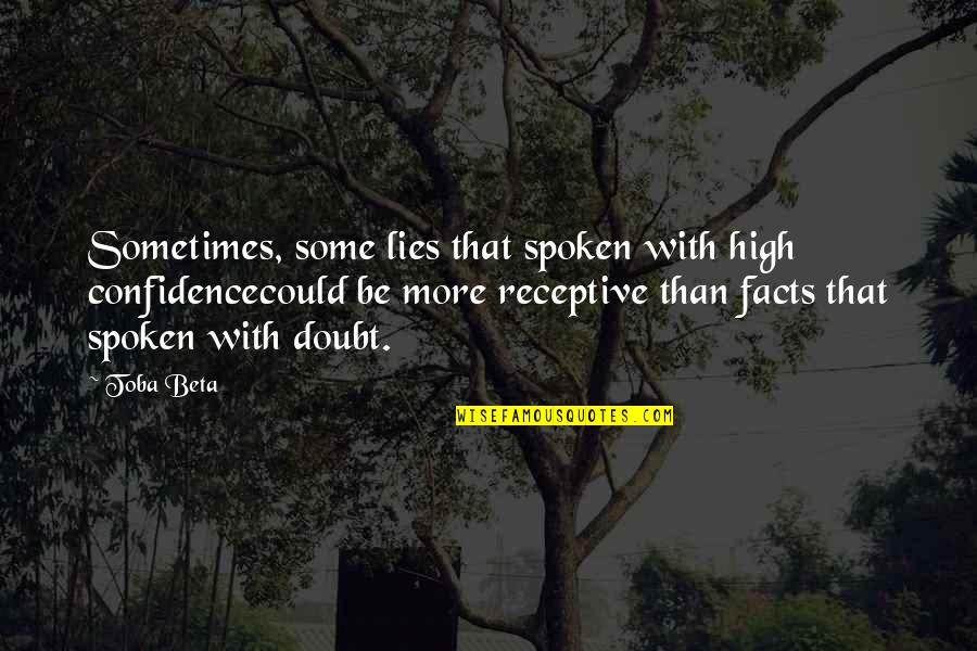 Facts And Lies Quotes By Toba Beta: Sometimes, some lies that spoken with high confidencecould