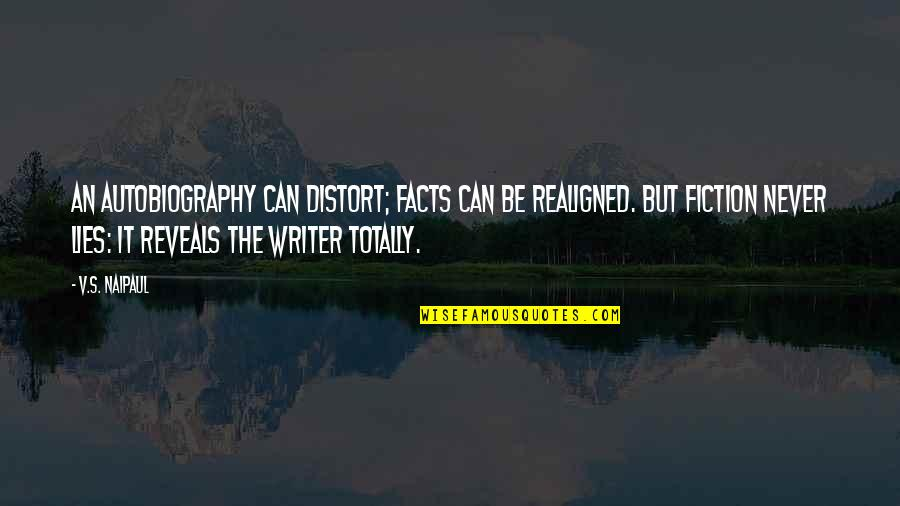 Facts And Lies Quotes By V.S. Naipaul: An autobiography can distort; facts can be realigned.