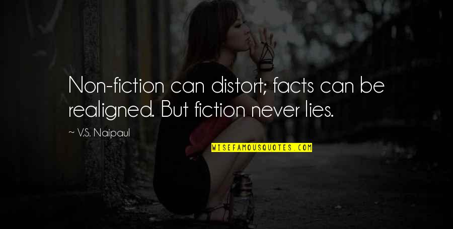 Facts And Lies Quotes By V.S. Naipaul: Non-fiction can distort; facts can be realigned. But