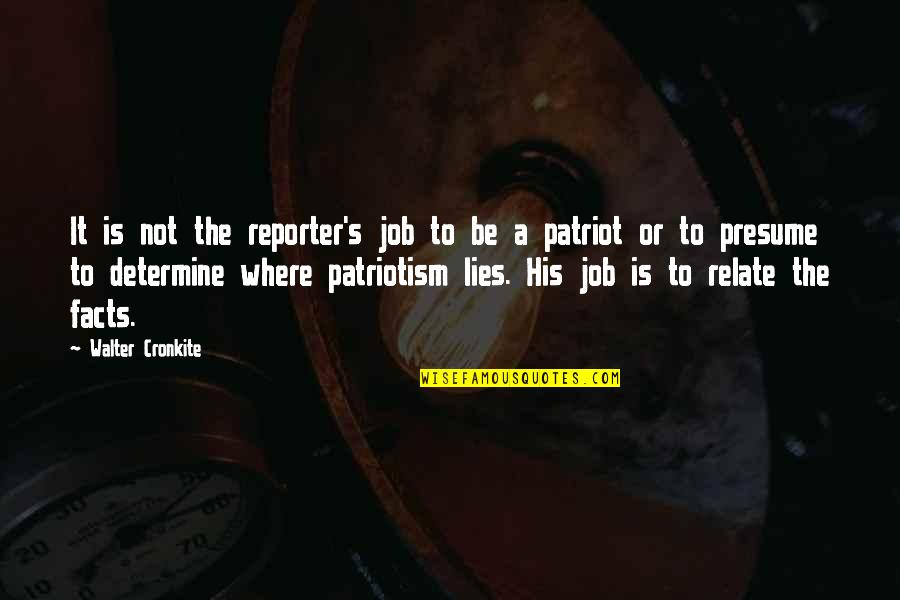 Facts And Lies Quotes By Walter Cronkite: It is not the reporter's job to be