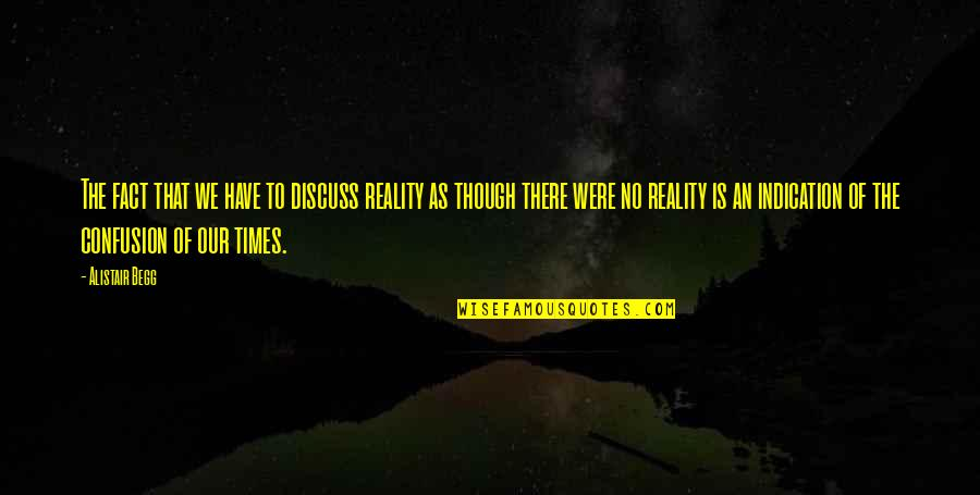 Facts And Reality Quotes By Alistair Begg: The fact that we have to discuss reality