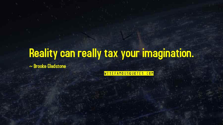 Facts And Reality Quotes By Brooke Gladstone: Reality can really tax your imagination.