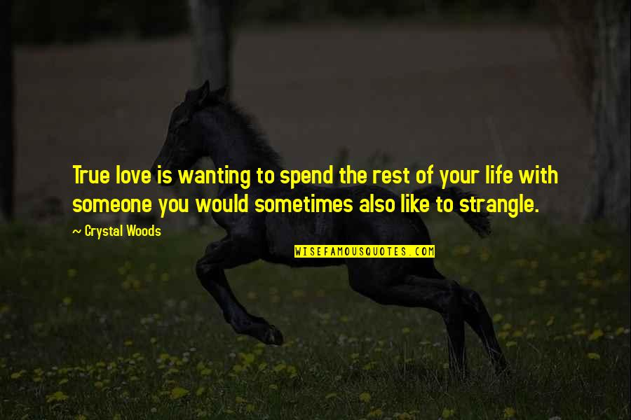 Facts And Reality Quotes By Crystal Woods: True love is wanting to spend the rest