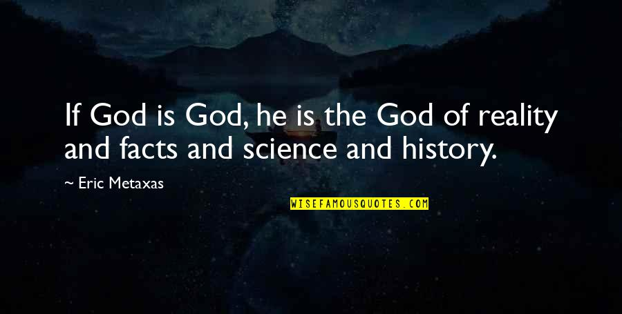 Facts And Reality Quotes By Eric Metaxas: If God is God, he is the God