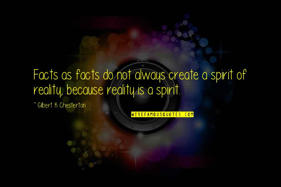 Facts And Reality Quotes By Gilbert K. Chesterton: Facts as facts do not always create a