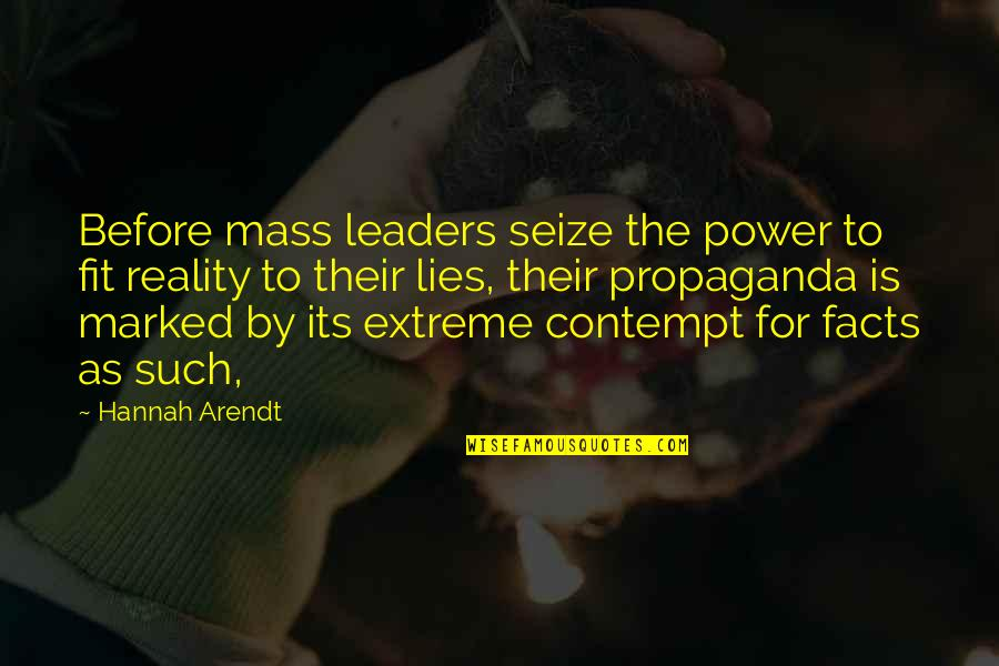 Facts And Reality Quotes By Hannah Arendt: Before mass leaders seize the power to fit