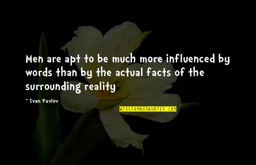 Facts And Reality Quotes By Ivan Pavlov: Men are apt to be much more influenced