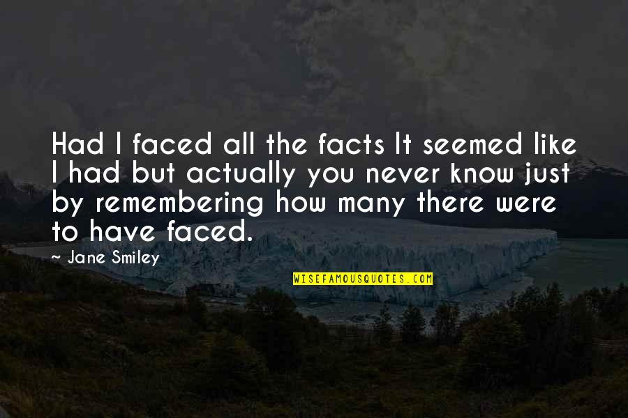 Facts And Reality Quotes By Jane Smiley: Had I faced all the facts It seemed