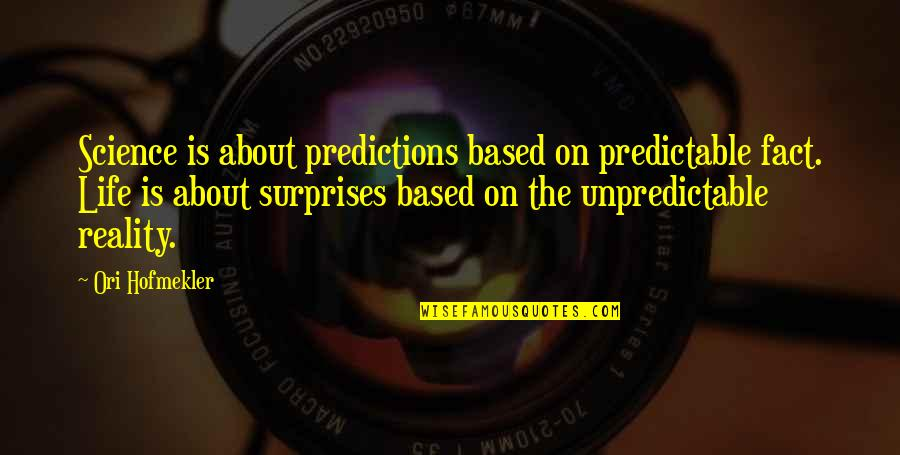 Facts And Reality Quotes By Ori Hofmekler: Science is about predictions based on predictable fact.
