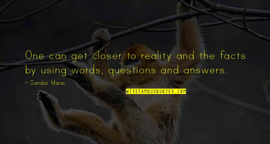Facts And Reality Quotes By Sandor Marai: One can get closer to reality and the
