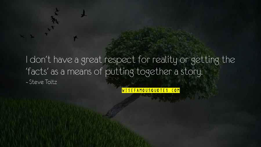 Facts And Reality Quotes By Steve Toltz: I don't have a great respect for reality
