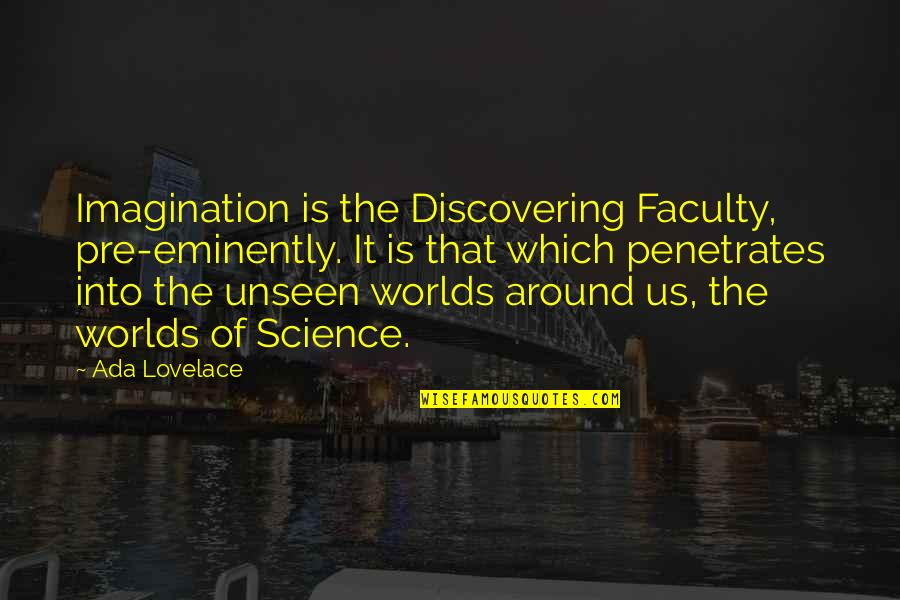 Faculty Quotes By Ada Lovelace: Imagination is the Discovering Faculty, pre-eminently. It is