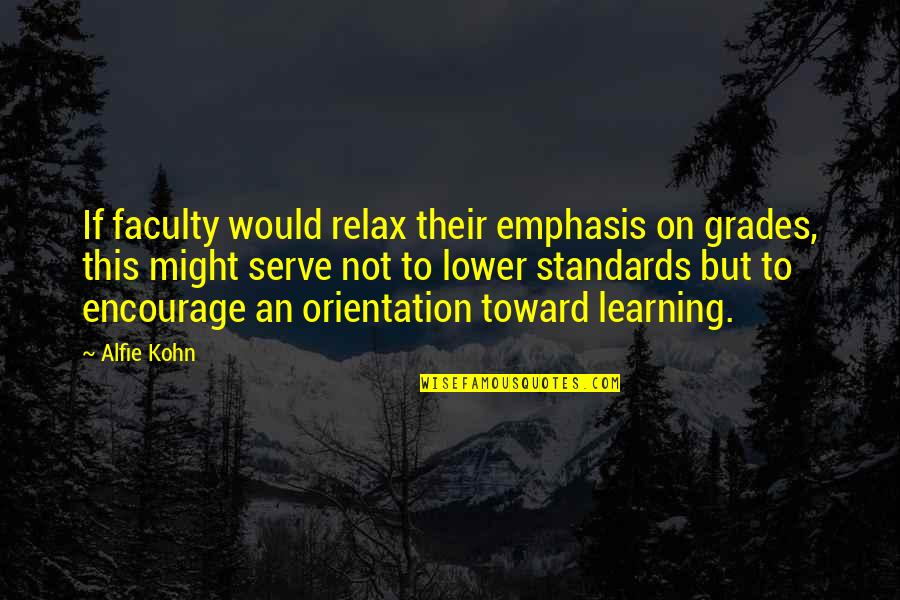 Faculty Quotes By Alfie Kohn: If faculty would relax their emphasis on grades,