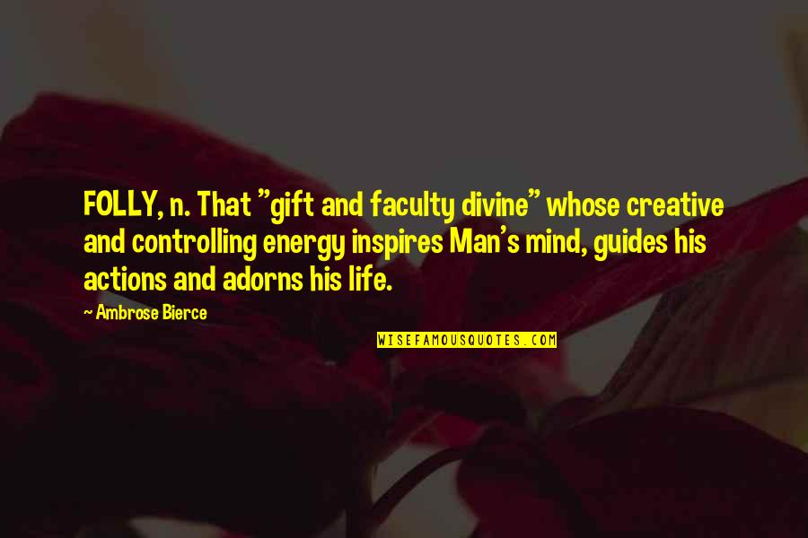 """Faculty Quotes By Ambrose Bierce: FOLLY, n. That """"gift and faculty divine"""" whose"""