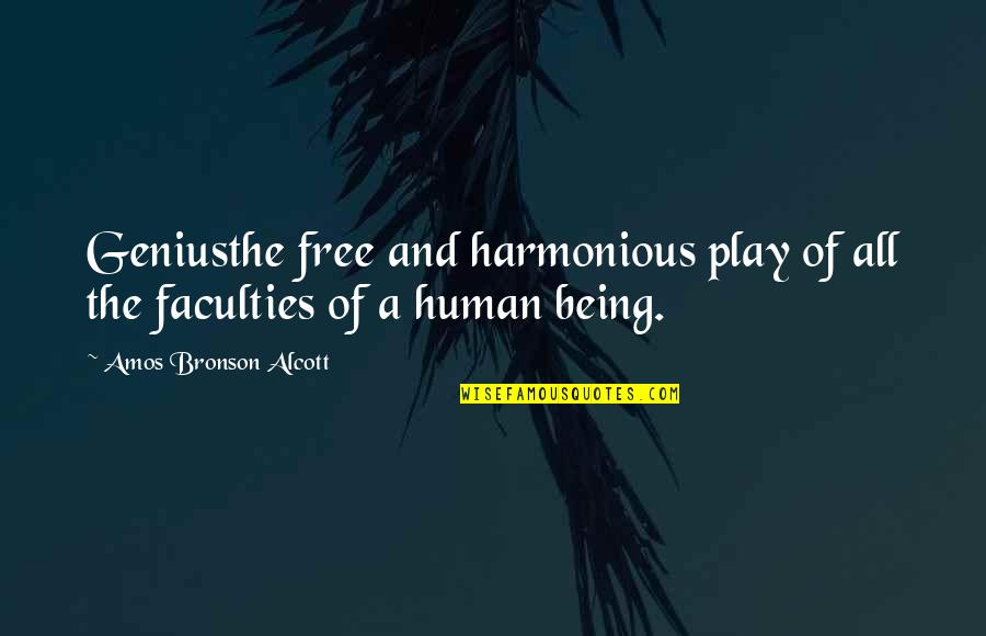 Faculty Quotes By Amos Bronson Alcott: Geniusthe free and harmonious play of all the