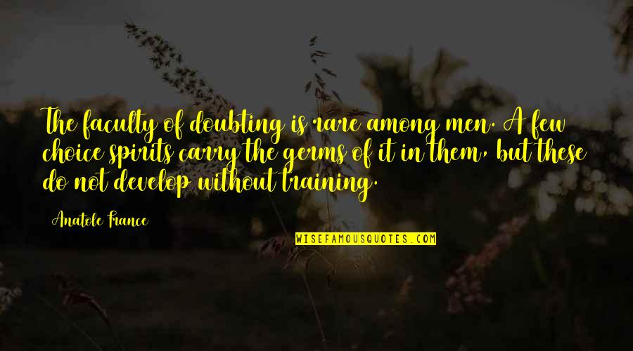 Faculty Quotes By Anatole France: The faculty of doubting is rare among men.