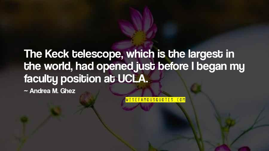 Faculty Quotes By Andrea M. Ghez: The Keck telescope, which is the largest in