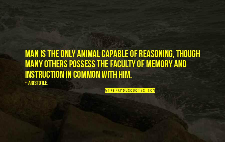 Faculty Quotes By Aristotle.: Man is the only animal capable of reasoning,