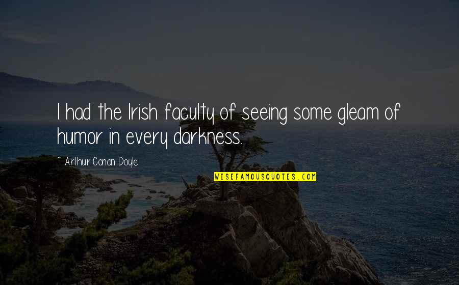Faculty Quotes By Arthur Conan Doyle: I had the Irish faculty of seeing some