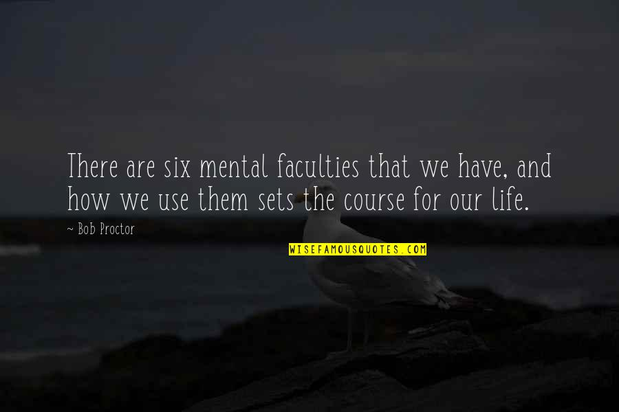 Faculty Quotes By Bob Proctor: There are six mental faculties that we have,