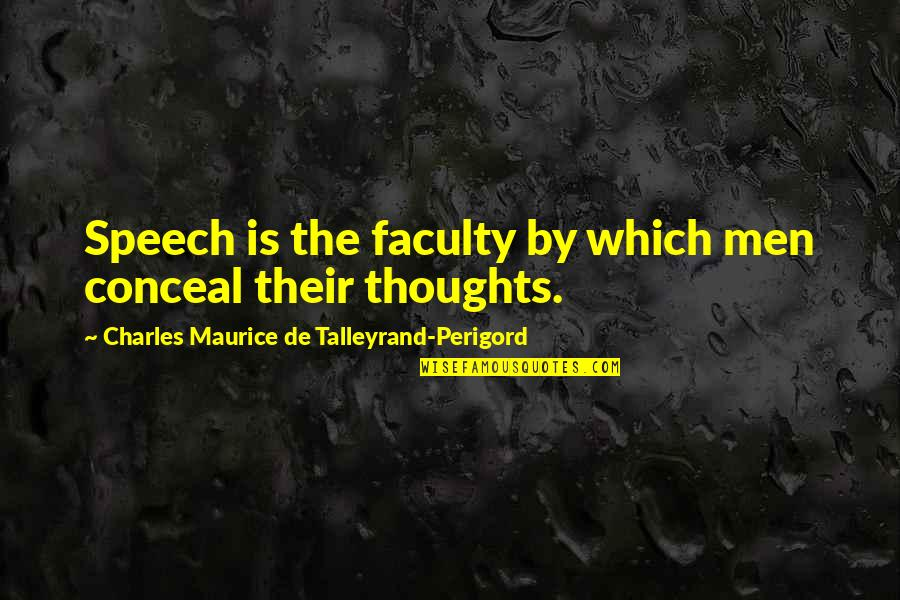 Faculty Quotes By Charles Maurice De Talleyrand-Perigord: Speech is the faculty by which men conceal