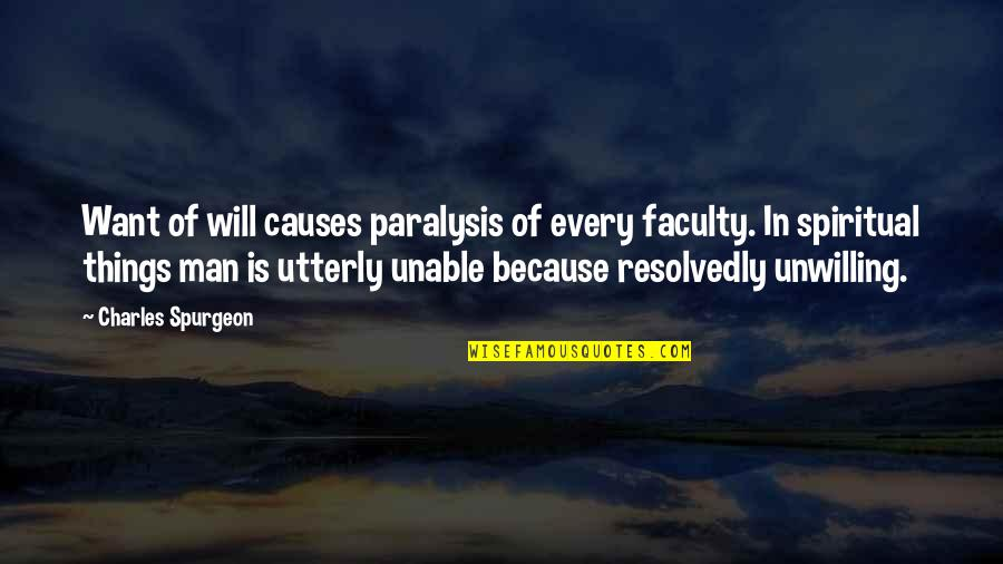 Faculty Quotes By Charles Spurgeon: Want of will causes paralysis of every faculty.