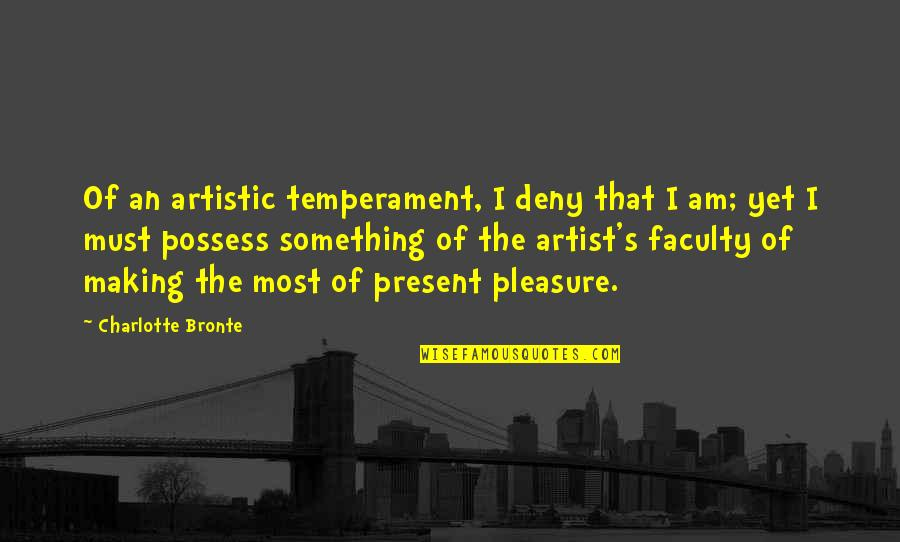Faculty Quotes By Charlotte Bronte: Of an artistic temperament, I deny that I