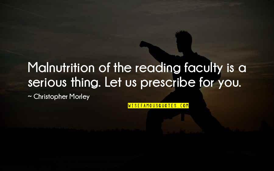 Faculty Quotes By Christopher Morley: Malnutrition of the reading faculty is a serious