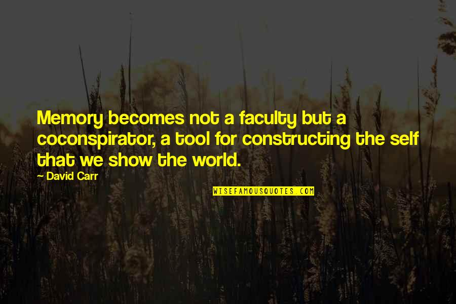Faculty Quotes By David Carr: Memory becomes not a faculty but a coconspirator,
