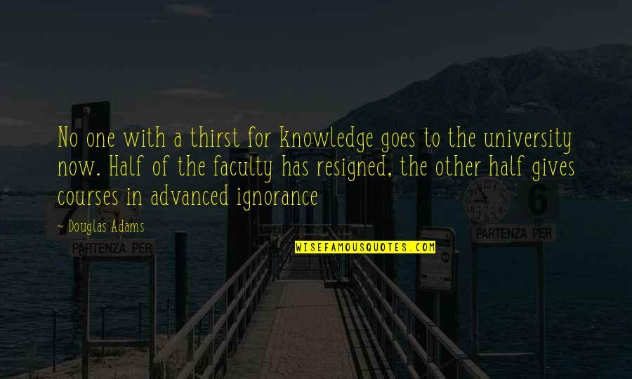 Faculty Quotes By Douglas Adams: No one with a thirst for knowledge goes