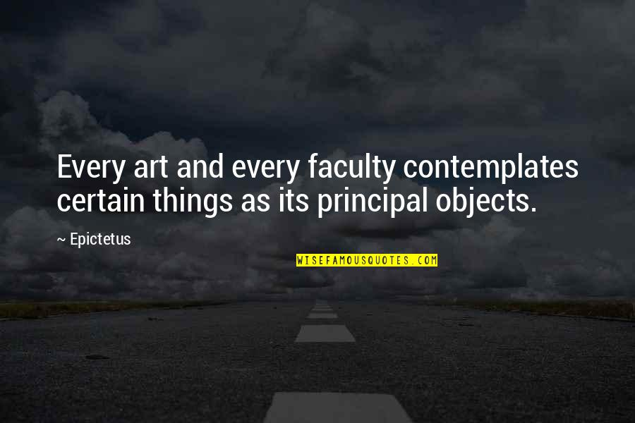 Faculty Quotes By Epictetus: Every art and every faculty contemplates certain things