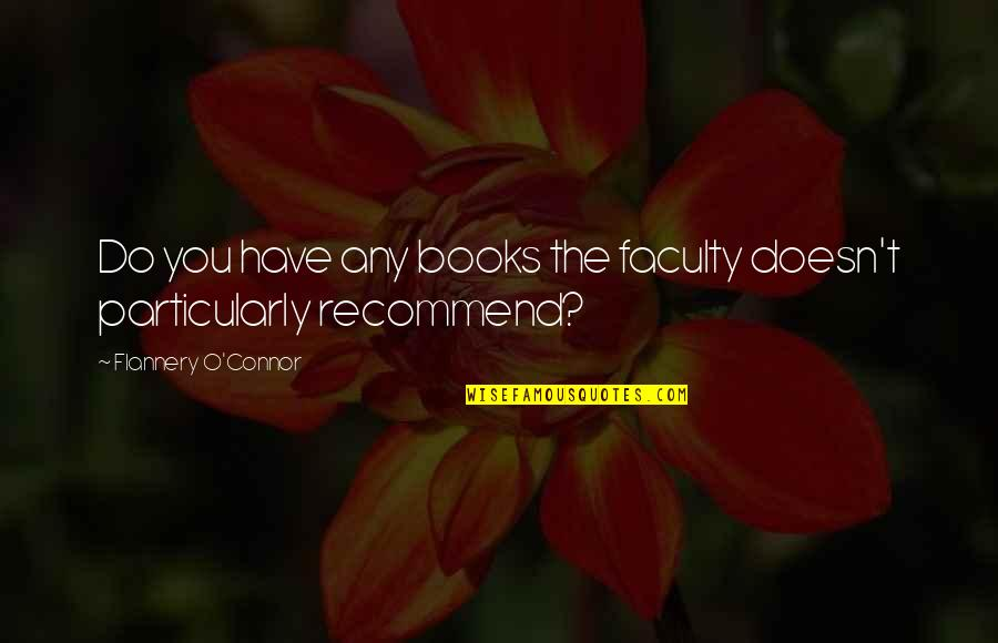 Faculty Quotes By Flannery O'Connor: Do you have any books the faculty doesn't