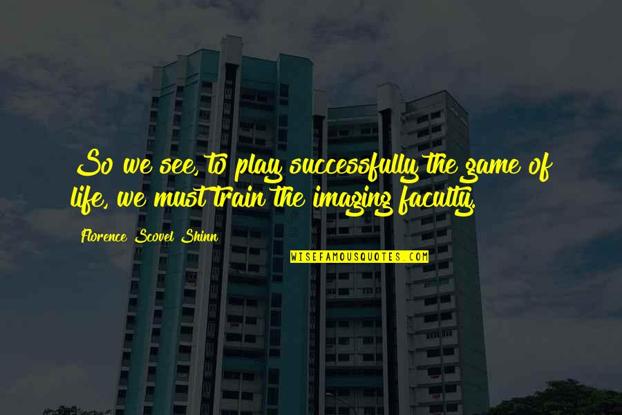 Faculty Quotes By Florence Scovel Shinn: So we see, to play successfully the game