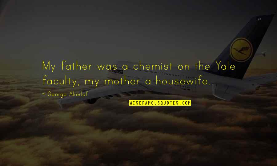 Faculty Quotes By George Akerlof: My father was a chemist on the Yale