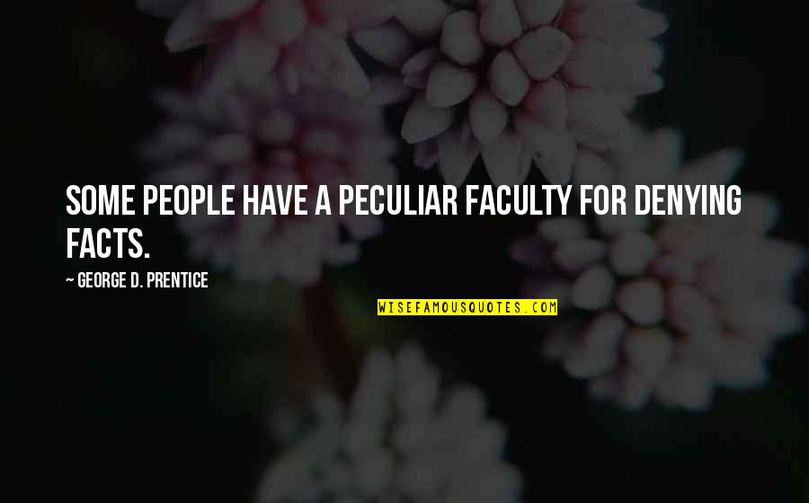 Faculty Quotes By George D. Prentice: Some people have a peculiar faculty for denying