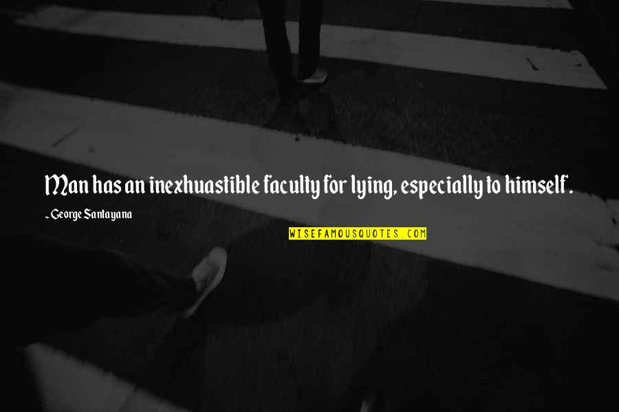Faculty Quotes By George Santayana: Man has an inexhuastible faculty for lying, especially