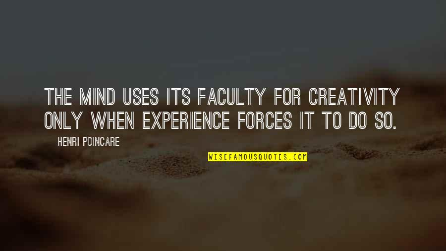 Faculty Quotes By Henri Poincare: The mind uses its faculty for creativity only