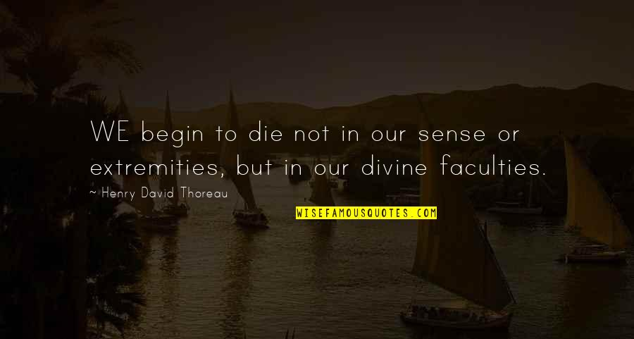 Faculty Quotes By Henry David Thoreau: WE begin to die not in our sense