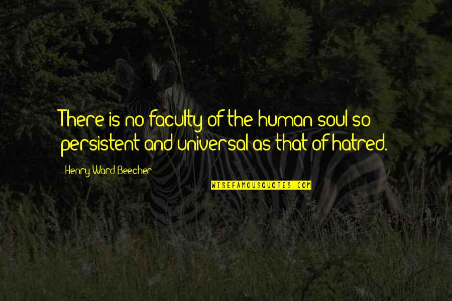 Faculty Quotes By Henry Ward Beecher: There is no faculty of the human soul