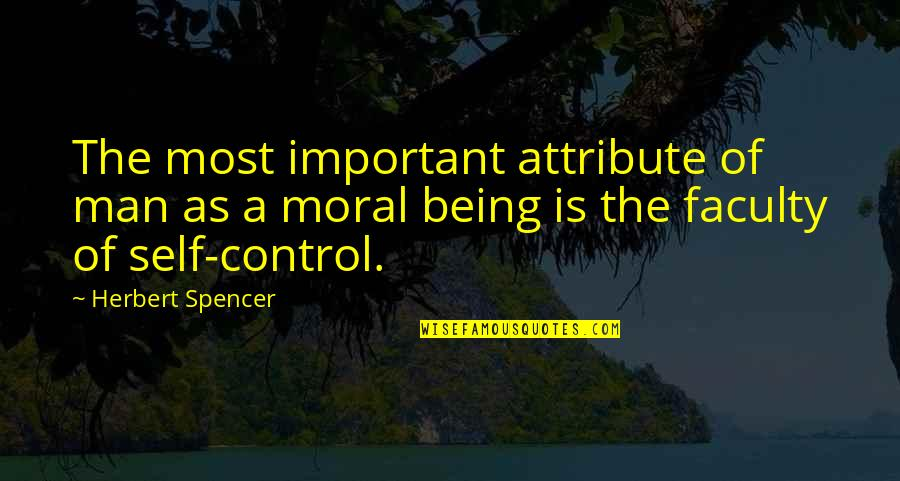 Faculty Quotes By Herbert Spencer: The most important attribute of man as a