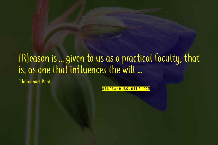 Faculty Quotes By Immanuel Kant: [R]eason is ... given to us as a