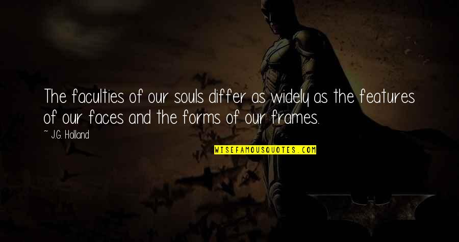 Faculty Quotes By J.G. Holland: The faculties of our souls differ as widely