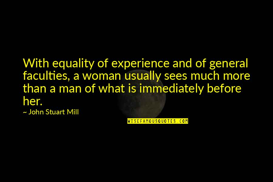 Faculty Quotes By John Stuart Mill: With equality of experience and of general faculties,