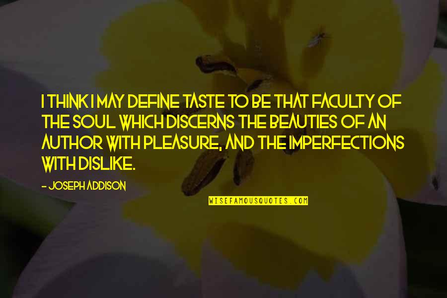 Faculty Quotes By Joseph Addison: I think I may define taste to be