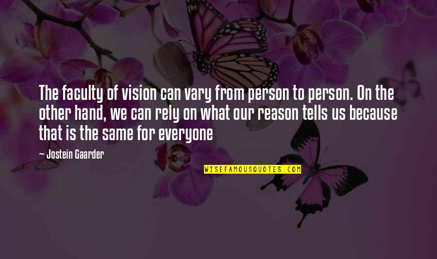 Faculty Quotes By Jostein Gaarder: The faculty of vision can vary from person