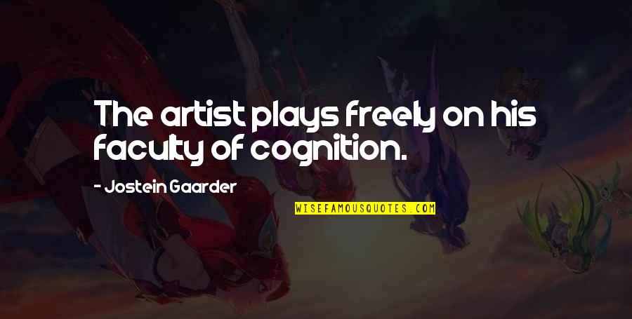 Faculty Quotes By Jostein Gaarder: The artist plays freely on his faculty of
