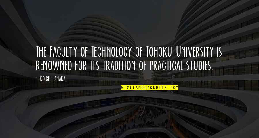 Faculty Quotes By Koichi Tanaka: The Faculty of Technology of Tohoku University is
