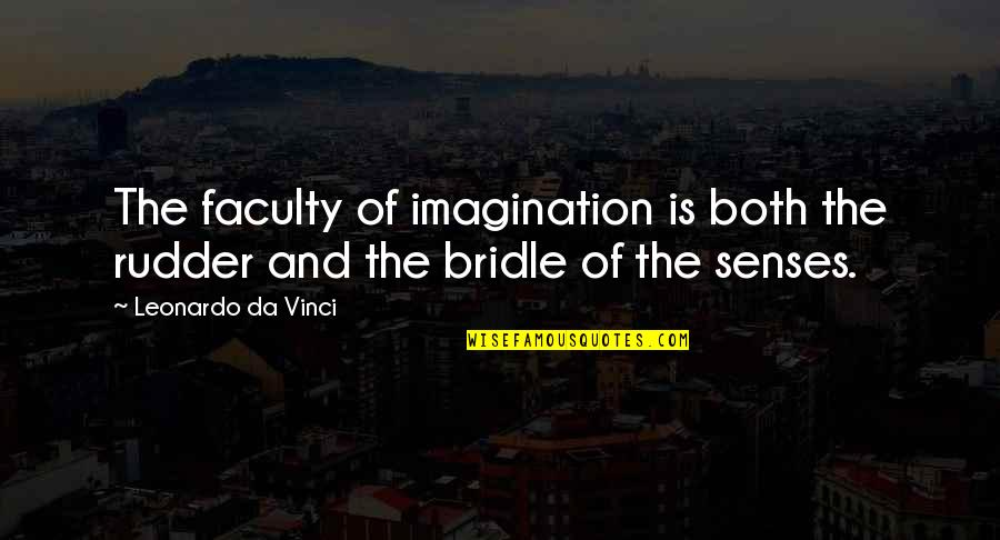 Faculty Quotes By Leonardo Da Vinci: The faculty of imagination is both the rudder