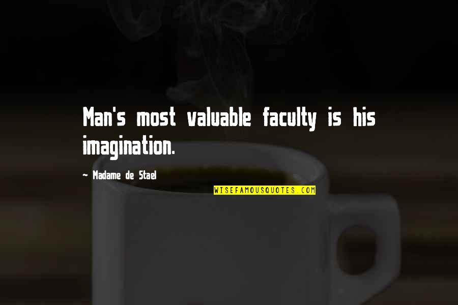 Faculty Quotes By Madame De Stael: Man's most valuable faculty is his imagination.