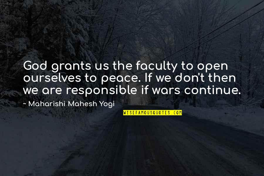 Faculty Quotes By Maharishi Mahesh Yogi: God grants us the faculty to open ourselves